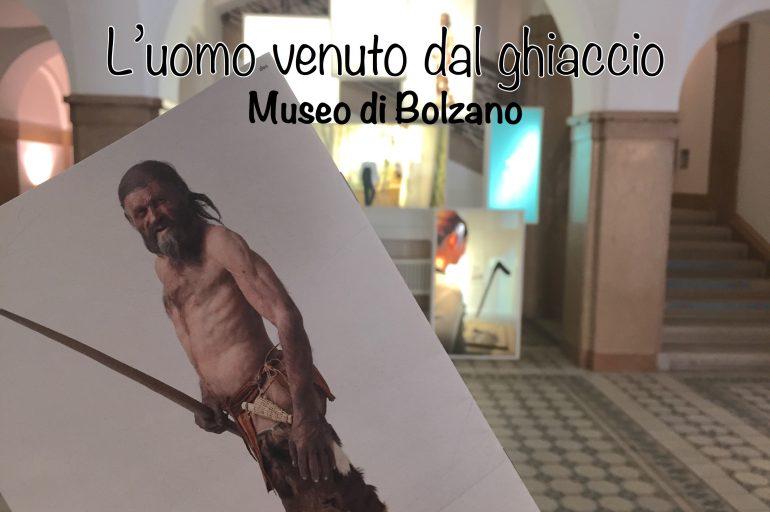 La mummia di Otzi – visita al Museo Archeologico dell'Alto Adige
