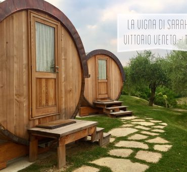 Dormire in una botte – La vigna di Sarah a Vittorio Veneto (Treviso)