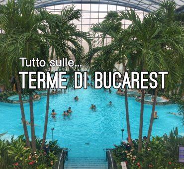 Terme di Bucarest, la nostra esperienza