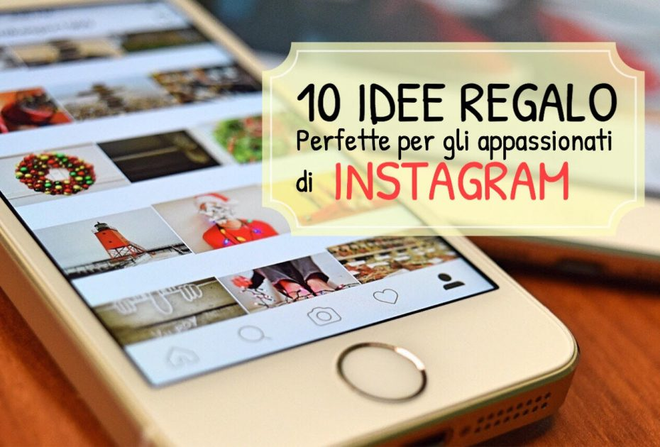 10 IDEE REGALO per far felice un Instagram-Lover!